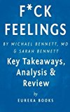 Portada de F*CK FEELINGS: ONE SHRINK'S PRACTICAL ADVICE FOR MANAGING ALL LIFE'S IMPOSSIBLE PROBLEMS BY MICHAEL BENNETT, MD AND SARAH BENNETT | KEY TAKEAWAYS, ANALYSIS & REVIEW BY EUREKA BOOKS (2015-10-15)