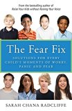 Portada de THE FEAR FIX: SOLUTIONS FOR EVERY CHILD'S MOMENTS OF WORRY, PANIC AND FEAR BY SARAH CHANA RADCLIFFE (2014-05-06)