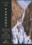 Portada de A BRIEF HISTORY OF THE PARADOX: PHILOSOPHY AND THE LABYRINTHS OF THE MIND BY SORENSEN, ROY [2005]