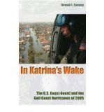 Portada de [( IN KATRINA'S WAKE: THE U.S. COAST GUARD AND THE GULF COAST HURRICANES OF 2005 )] [BY: DONALD L. CANNEY] [DEC-2010]