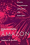 Portada de [(UNDERDEVELOPING THE AMAZON : EXTRACTION, UNEQUAL EXCHANGE AND THE FAILURE OF THE MODERN STATE)] [BY (AUTHOR) STEPHEN G. BUNKER] PUBLISHED ON (MARCH, 1990)