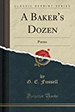 Portada de A BAKER'S DOZEN: POEMS (CLASSIC REPRINT) BY G. E. FUSSELL (2015-09-27)