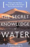 Portada de THE SECRET KNOWLEDGE OF WATER : DISCOVERING THE ESSENCE OF THE AMERICAN DESERT 1ST (FIRST) BACK BAY PBK EDITION BY CHILDS, CRAIG (2001)