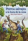 Portada de PERROS SALVAJES A LA HORA DE LA CENA (MAGIC TREE HOUSE) (SPANISH EDITION) BY MARY POPE OSBORNE (2008-11-01)