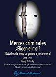 Portada de MENTES CRIMINALES. ¿ELIGEN EL MAL? ESTUDIOS DE CÓMO SE GENERA EL JUICIO MORAL