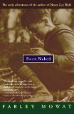 Portada de BORN NAKED: THE EARLY ADVENTURES OF THE AUTHOR OF NEVER CRY WOLF REPRINT EDITION BY MOWAT, FARLEY (1995) PAPERBACK
