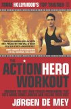 Portada de THE ACTION HERO WORKOUT: DISCOVER THE DIET & FITNESS PROGRAMME THAT GETS MOVIE STARS LOOKING AND FEELING THEIR BEST BY JORGEN DE MEY (16-SEP-2005) PAPERBACK