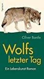 Portada de WOLFS LETZTER TAG: EIN LEBENSKUNST-ROMAN BY OLIVER BANTLE (2014-08-01)