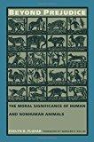 Portada de BEYOND PREJUDICE: THE MORAL SIGNIFICANCE OF HUMAN AND NONHUMAN ANIMALS BY EVELYN B. PLUHAR, BERNARD E. ROLLIN (1995) PAPERBACK