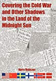 Portada de COVERING THE COLD WAR AND OTHER SHADOWS IN THE LAND OF THE MIDNIGHT SUN BY HARRY HEINTZEN (2010-09-08)