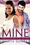 Portada de BE MINE: A BWWM MARRIAGE LOVE STORY FOR ADULTS BY KATIE DOWE (2016-04-05)