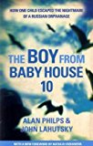 Portada de THE BOY FROM BABY HOUSE 10: HOW ONE CHILD ESCAPED THE NIGHTMARE OF A RUSSIAN ORPHANAGE BY ALAN PHILPS (2010-11-25)