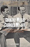 Portada de COUNTRY MUSIC CHANGED MY LIFE: TALES OF TOUGH TIMES AND TRIUMPH FROM COUNTRY'S LEGENDS BY KEN BURKE (2005-11-01)