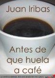 ANTES DE QUE HUELA A CAFÉ