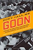 Portada de DON'T CALL ME GOON: HOCKEY'S GREATEST ENFORCERS, GUNSLINGERS, AND BAD BOYS BY GREG OLIVER (2013-09-01)