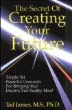 Portada de THE SECRET OF CREATING YOUR FUTURE BY TAD JAMES (1989) PAPERBACK