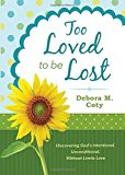 Portada de TOO LOVED TO BE LOST: DISCOVERING GOD'S INTENTIONAL, UNCONDITIONAL, WITHOUT-LIMITS LOVE BY DEBORA M. COTY (2014-10-01)