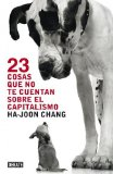 Portada de 23 COSAS QUE NO TE CUENTAN SOBRE EL CAPITALISMO / 23 THINGS THEY DON'T TELL YOU ABOUT CAPITALISM (SPANISH EDITION) TRA EDITION BY CHANG, HA-JOON (2012) PAPERBACK