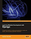 Portada de LEARNING WEBSITE DEVELOPMENT WITH DJANGO: A BEGINNER'S TUTORIAL TO BUILDING WEB APPLICATIONS, QUICKLY AND CLEANLY, WITH THE DJANGO APPLICATION FRAMEWORK (FROM TECHNOLOGIES TO SOLUTIONS) BY HOURIEH, AYMAN (2008) PAPERBACK