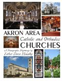 Portada de AKRON AREA CATHOLIC AND ORTHODOX CHURCHES: A PHOTOGRAPHIC PILGRIMAGE BY FR. DAVE HALAIKO (2015-01-27)
