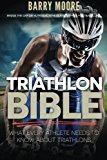 Portada de TRIATHLON BIBLE: WHAT EVERY ATHLETE NEEDS TO KNOW ABOUT TRIATHLONS: BRIDGE THE GAP ON NUTRITION, FITNESS AND STAMINA FOR TRIATHLONS BY BARRY MOORE (2014-08-03)